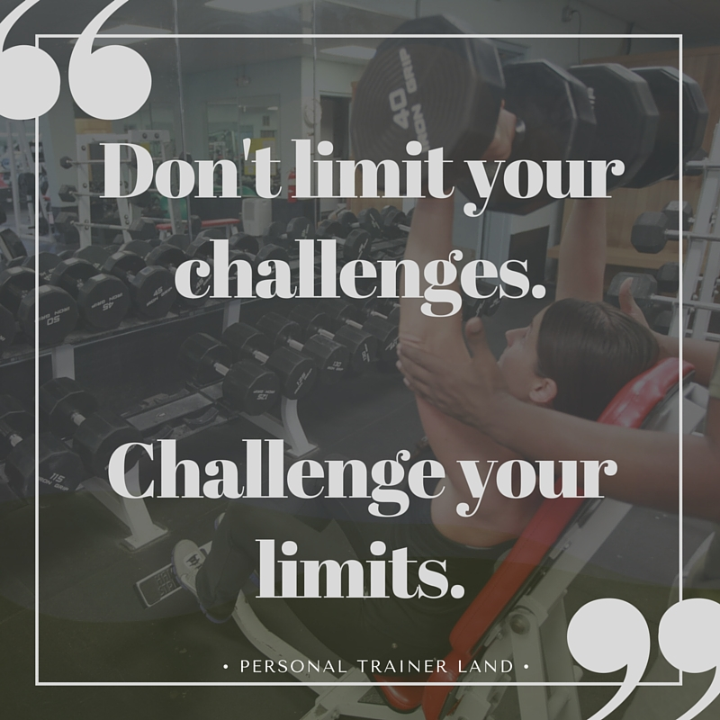 Personal Trainer Quotes - Don\'t limit your challenges ...